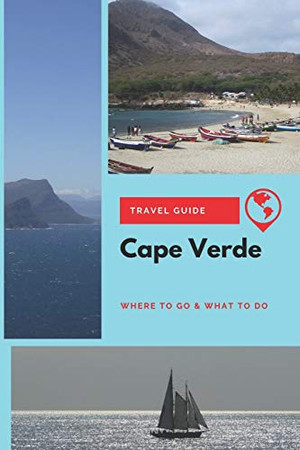 Cape Verde Travel Guide: Where to Go & What to Do