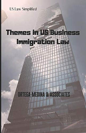 Themes in US Business Immigration Law (United States Law Simplified)