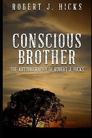 Conscious Brother: The Autobiography of Robert J. Hicks