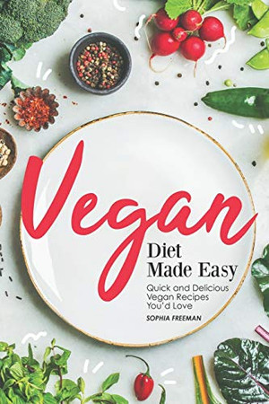 Vegan Diet Made Easy: Quick and Delicious Vegan Recipes You'd Love