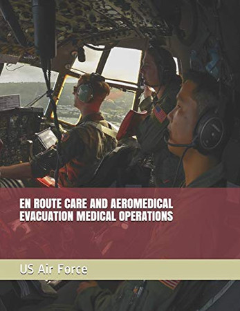 EN ROUTE CARE AND AEROMEDICAL EVACUATION MEDICAL OPERATIONS