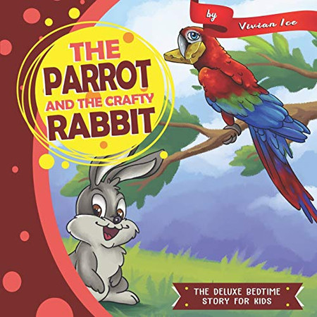 The Parrot and The Crafty Rabbit (The Deluxe Bedtime Story for Kids)