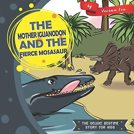 The Mother Iguanodon and the Fierce Mosasaur (The Deluxe Bedtime Story for Kids)
