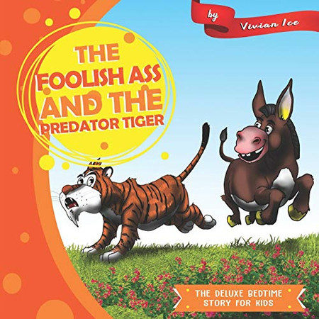 The Foolish Ass and the Predator Tiger (The Deluxe Bedtime Story for Kids)