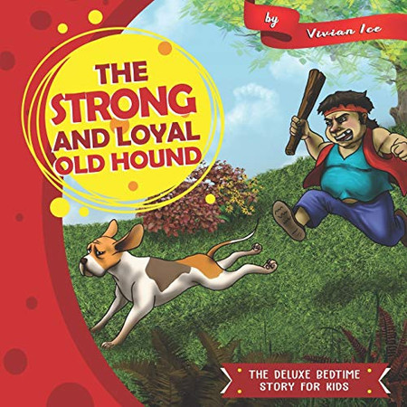 The Strong and Loyal Old Hound: The Deluxe Bedtime Story for Kids