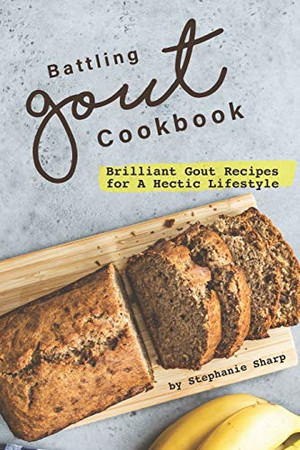 Battling Gout Cookbook: Brilliant Gout Recipes for A Hectic Lifestyle - 9781670915252