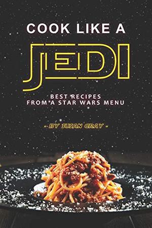 Cook Like a Jedi: Best Recipes from a Star Wars Menu - 9781675678251
