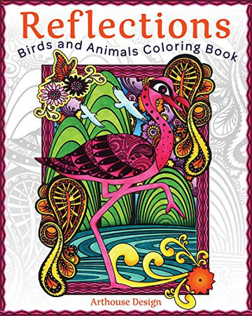 Reflections: Birds and Animals Coloring Book (Design Originals) 32 Stunning Nature Designs including Owls, Flamingos, Cheetahs, Butterflies, Dolphins, Deer, Horses, Elk, and More, on Perforated Pages