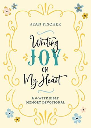 Writing Joy on My Heart: A 6-Week Bible Memory Devotional