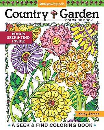Country Garden Coloring Book: A Seek & Find Coloring Book (Design Originals) 30 Designs of Tranquil Gardens & Peaceful Scenes, with Over 130 Hidden Objects and Inspiring Examples, on Perforated Pages
