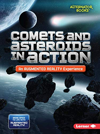 Comets and Asteroids in Action (An Augmented Reality Experience) (Space in Action: Augmented Reality (Alternator Books (R) ))