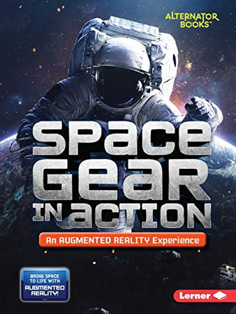 Space Gear in Action (An Augmented Reality Experience) (Space in Action: Augmented Reality (Alternator Books (R) ))