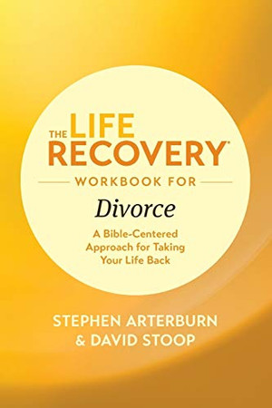 The Life Recovery Workbook for Divorce: A Bible-Centered Approach for Taking Your Life Back (Life Recovery Topical Workbook)