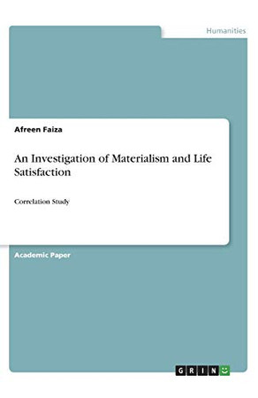 An Investigation of Materialism and Life Satisfaction: Correlation Study
