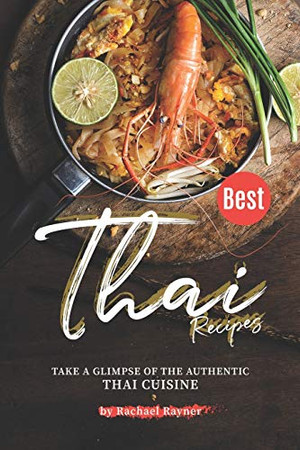 Best Thai Recipes: Take a Glimpse of the Authentic Thai Cuisine - 9781674643892