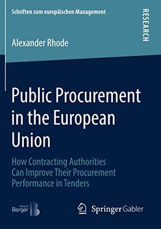 Public Procurement in the European Union: How Contracting Authorities Can Improve Their Procurement Performance in Tenders (Schriften zum europäischen Management)