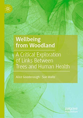 Wellbeing from Woodland: A Critical Exploration of Links Between Trees and Human Health
