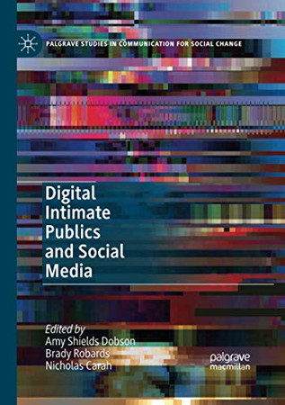 Digital Intimate Publics and Social Media (Palgrave Studies in Communication for Social Change)