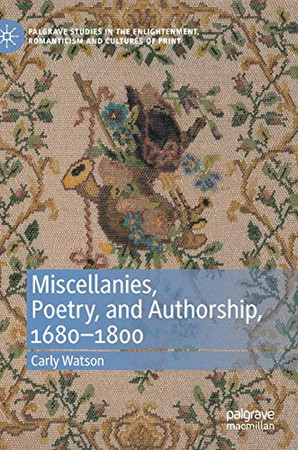 Miscellanies, Poetry, and Authorship, 1680–1800 (Palgrave Studies in the Enlightenment, Romanticism and Cultures of Print)