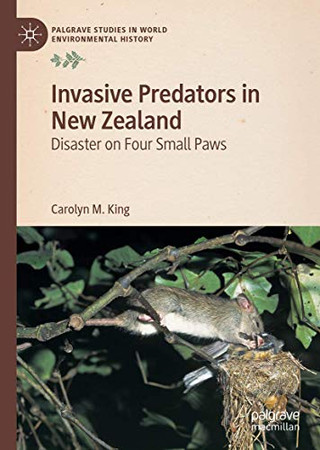Invasive Predators in New Zealand: Disaster on Four Small Paws (Palgrave Studies in World Environmental History)