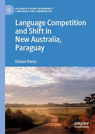 Language Competition and Shift in New Australia, Paraguay (Palgrave Studies in Minority Languages and Communities)