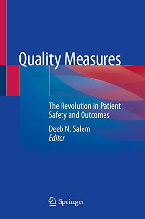 Quality Measures: The Revolution in Patient Safety and Outcomes