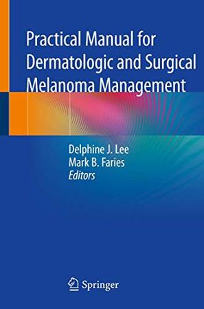 Practical Manual for Dermatologic and Surgical Melanoma Management