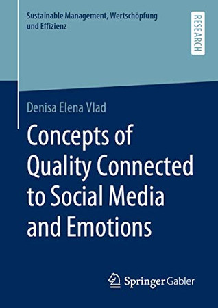 Concepts of Quality Connected to Social Media and Emotions (Sustainable Management, Wertschöpfung und Effizienz)