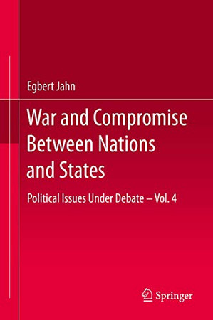 War and Compromise Between Nations and States: Political Issues Under Debate – Vol. 4
