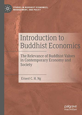 Introduction to Buddhist Economics: The Relevance of Buddhist Values in Contemporary Economy and Society (Studies in Buddhist Economics, Management, and Policy)