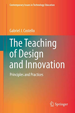The Teaching of Design and Innovation: Principles and Practices (Contemporary Issues in Technology Education)