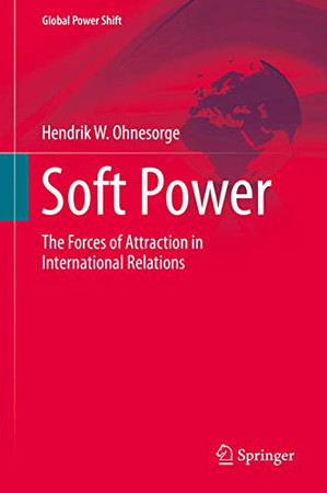 Soft Power: The Forces of Attraction in International Relations (Global Power Shift)
