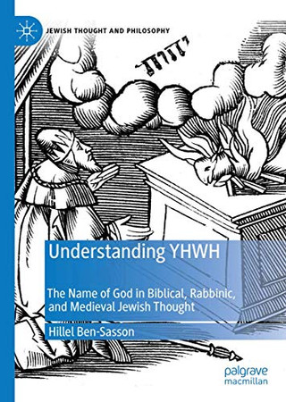 Understanding YHWH: The Name of God in Biblical, Rabbinic, and Medieval Jewish Thought (Jewish Thought and Philosophy)