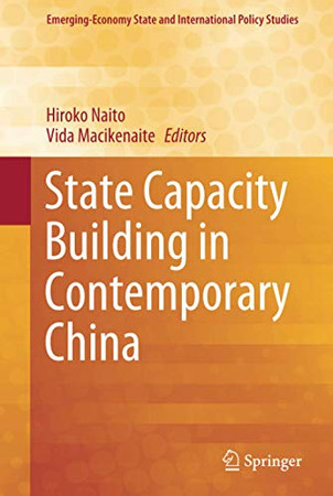 State Capacity Building in Contemporary China (Emerging-Economy State and International Policy Studies)
