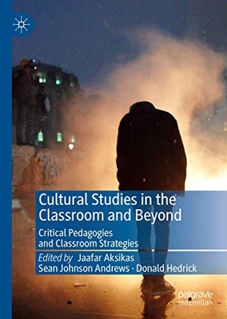 Cultural Studies in the Classroom and Beyond: Critical Pedagogies and Classroom Strategies