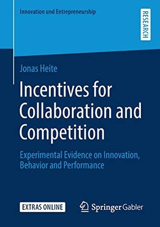 Incentives for Collaboration and Competition: Experimental Evidence on Innovation, Behavior and Performance (Innovation und Entrepreneurship)