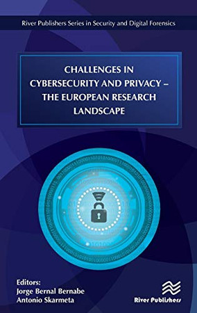 Challenges in Cybersecurity and Privacy: The European Research Landscape (River Publishers Series in Security and Digital Forensics)