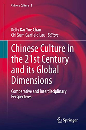 Chinese Culture in the 21st Century and its Global Dimensions: Comparative and Interdisciplinary Perspectives (Chinese Culture, 2)
