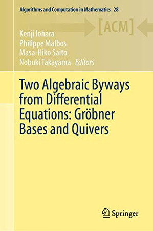 Two Algebraic Byways from Differential Equations: Gröbner Bases and Quivers (Algorithms and Computation in Mathematics, 28)