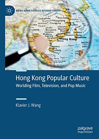 Hong Kong Popular Culture: Worlding Film, Television, and Pop Music (Hong Kong Studies Reader Series)