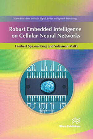 Robust Embedded Intelligence on Cellular Neural Networks (River Publishers Series in Signal, Image and Speech Processing)