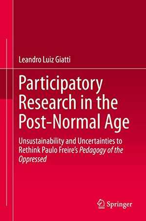 Participatory Research in the Post-Normal Age: Unsustainability and Uncertainties to Rethink Paulo Freire's Pedagogy of the Oppressed
