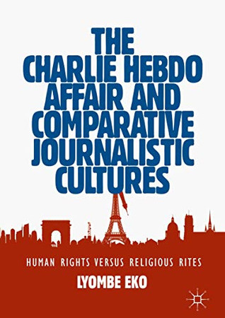 The Charlie Hebdo Affair and Comparative Journalistic Cultures: Human Rights Versus Religious Rites
