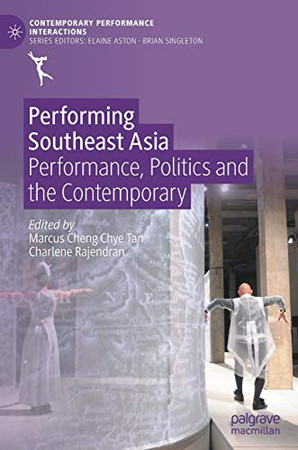 Performing Southeast Asia: Performance, Politics and the Contemporary (Contemporary Performance InterActions)