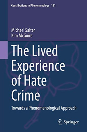 The Lived Experience of Hate Crime: Towards a Phenomenological Approach (Contributions to Phenomenology, 111)