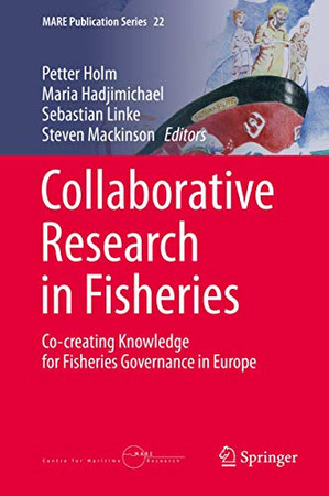 Collaborative Research in Fisheries: Co-creating Knowledge for Fisheries Governance in Europe (MARE Publication Series, 22)