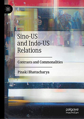 Sino-US and Indo-US Relations: Contrasts and Commonalities