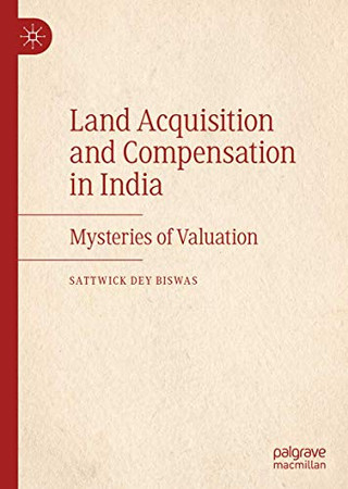 Land Acquisition and Compensation in India: Mysteries of Valuation