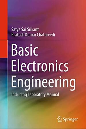 Basic Electronics Engineering: Including Laboratory Manual