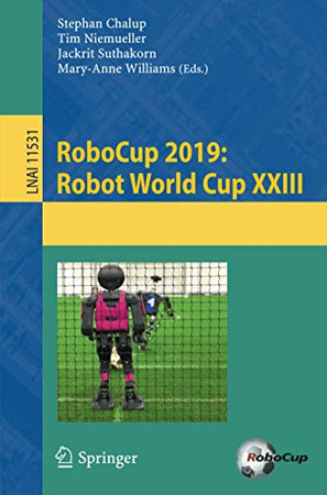 RoboCup 2019: Robot World Cup XXIII (Lecture Notes in Computer Science, 11531)